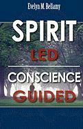 Spirit Led Conscience Guided - Bellamy, Evelyn M.