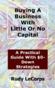Buying a Business with Little or No Capital - Lecorps, Rudy G.