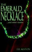 The Emerald Necklace and Other Stories - Alston, E. B.