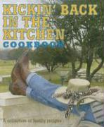 Kickin' Back in the Kitchen Cookbook: A Collection of Family Recipes from Sun City Texas