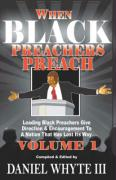 When Black Preachers Preach, Volume 1: Leading Black Preachers Give Direction and Encouragement to a Nation That Has Lost Its Way