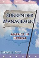 Surrender Management: America in Retreat - Arce, Carlos L.