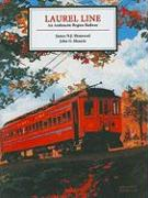 Laurel Line: An Anthracite Region Railway - Henwood, James N. J.; Muncie, John G.