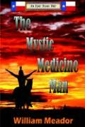 The Mystic Medicine Man - Meador, William R.