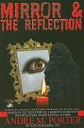 Mirror & the Reflection - Porter, Andre M.