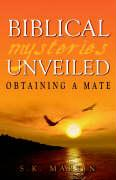 Biblical Mysteries Unveiled: Obtaining a Mate - Martin, S. K.