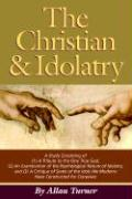 The Christian & Idolatry - Turner, Allan