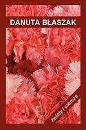 Kwiaty I Wiersze - Blaszak, Danuta