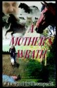 A Mother's Wrath - Thompson, Paul L.