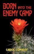 Born Into the Enemy Camp - Conway, Carol