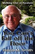 You Can't Fall Off the Floor - Smith, Ralph M.