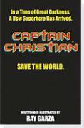 Captain Christian(r): A New Superhero Has Arrived - Garza, Ray
