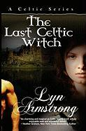 The Last Celtic Witch - Armstrong, Lyn