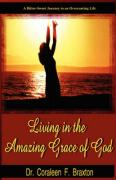 Living in the Amazing Grace of God - Braxton, Coraeen F.