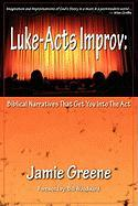 Luke-Acts Improv: Biblical Narratives That Get You Into the ACT - Greene, Jamie