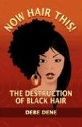 Now Hair This! the Destruction of Black Hair - Dene, Debe