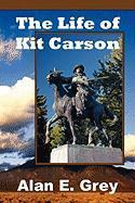 The Life of Kit Carson - Grey, Alan E.