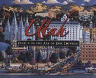 Utah: Featuring the Art of Eric Dowdle - Kurtis, William