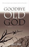 Goodbye Old God - Holt, Geoffrey