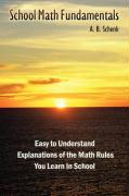 School Math Fundamentals: Easy to Understand Explanations of the Math Rules You Learn in School - Schwenk, A. B.; Schenk, A. B.