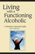 Living with a Functioning Alcoholic-A Woman's Survival Guide