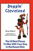 Doggin' Cleveland: The 50 Best Places to Hike with Your Dog in Northeast Ohio - Gelbert, Doug
