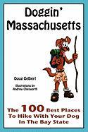 Doggin' Massachusetts: The 100 Best Places to Hike with Your Dog in the Bay State - Gelbert, Doug