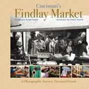 Cincinnati's Findlay Market: A Photographic Journey, Past and Present