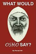 What Would Osho Say? - Hill, Parvati
