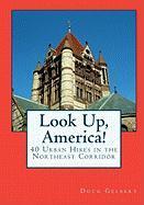 Look Up, America!: 40 Urban Hikes in the Northeast Corridor - Gelbert, Doug