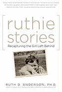 Ruthie Stories: Recapturing the Girl Left Behind - Anderson, Ph. D. Ruth D.