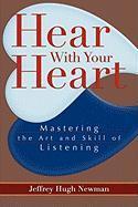 Hear with Your Heart - Newman, Jeffrey Hugh