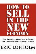 How to Sell in the New Economy - Lofholm, Eric