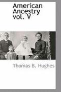 American Ancestry Vol. V - Hughes, Thomas B.