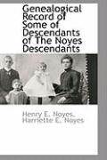 Genealogical Record of Some of Descendants of the Noyes Descendants - Noyes, Henry E.