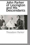 John Parker of Lexington and His Descendants - Parker, Theodore