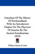 Catechism of the History of Newfoundland: With an Introductory Chapter on the Discovery of America by the Ancient Scandinavians (1855) - St John, William Charles