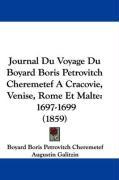 Journal Du Voyage Du Boyard Boris Petrovitch Cheremetef a Cracovie, Venise, Rome Et Malte: 1697-1699 (1859) - Cheremetef, Boyard Boris Petrovitch