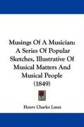 Musings of a Musician: A Series of Popular Sketches, Illustrative of Musical Matters and Musical People (1849) - Lunn, Henry Charles