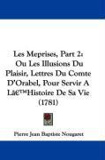 Les Meprises, Part 2: Ou Les Illusions Du Plaisir, Lettres Du Comte D'Orabel, Pour Servir A L[¬[Histoire de Sa Vie (1781) - Nougaret, Pierre Jean Baptiste