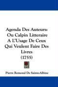Agenda Des Auteurs: Ou Calpin Litteraire A L'Usage de Ceux Qui Veulent Faire Des Livres (1755) - De Sainte-Albine, Pierre Remond