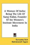 A Woman of India: Being the Life of Saroj Nalini, Founder of the Women's Institute Movement in India - Dutt, Gurusaday