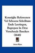 Konstighe Refereynen Vol Schoone Schrifture Ende Leeringen, Begrepen In Drye Verscheyde Boecken (1646) - Bijns, Anna