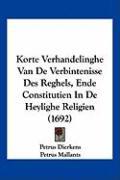 Korte Verhandelinghe Van de Verbintenisse Des Reghels, Ende Constitutien In de Heylighe Religien (1692) - Dierkens, Petrus; Mallants, Petrus