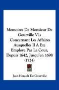 Memoires de Monsieur de Gourville V1: Concernant Les Affaires Ausquelles Il a Ete Employe Par La Cour, Depuis 1642, Jusqu'en 1698 (1724) - De Gourville, Jean Herault