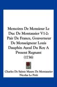 Memoires de Monsieur Le Duc de Montausier V1-2: Pair de France, Gouverneur de Monseigneur Louis Dauphin Ayeul Du Roy a Present Regnant (1736) - De Montausier, Charles De Sainte Maure; Petit, Nicolas Le