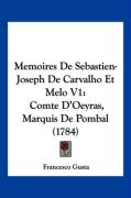 Memoires de Sebastien-Joseph de Carvalho Et Melo V1: Comte D'Oeyras, Marquis de Pombal (1784) - Gusta, Francesco