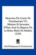 Memoires Du Comte de Pontchartrain V2: Ministre Et Secretaire D'Etat, Sous La Regence de La Reine Marie de Medicis (1729) - Pontchartrain, Paul Phelippeaux De