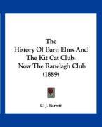 The History of Barn Elms and the Kit Cat Club: Now the Ranelagh Club (1889) - Barrett, C. J.