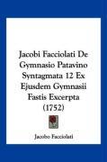 Jacobi Facciolati de Gymnasio Patavino Syntagmata 12 Ex Ejusdem Gymnasii Fastis Excerpta (1752) - Facciolati, Jacobo